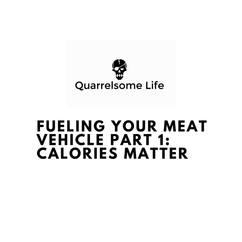 FUELING YOUR MEAT VEHICLE PART 1: CALORIES MATTER