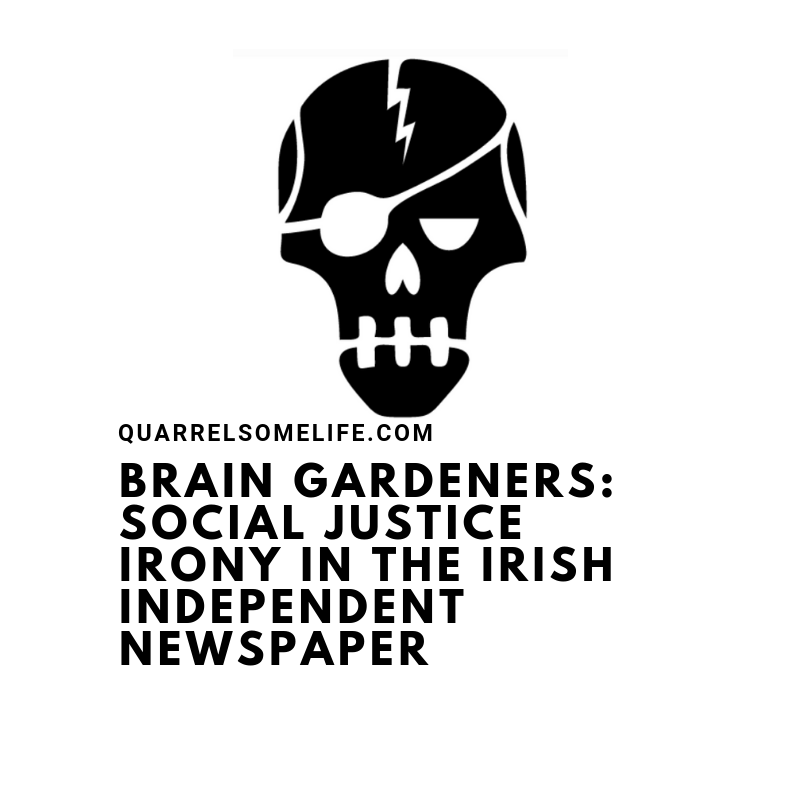 BRAIN GARDENERS: SOCIAL JUSTICE IRONY IN THE IRISH INDEPENDENT NEWSPAPER  (written piece)