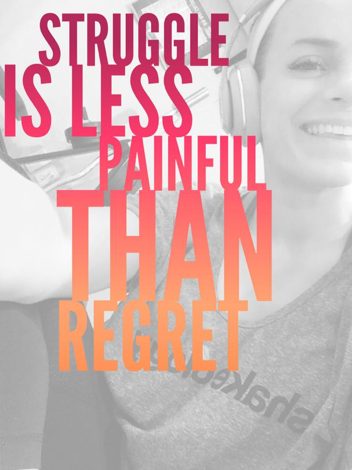 STRUGGLE IS LESS PAINFUL THAN REGRET
