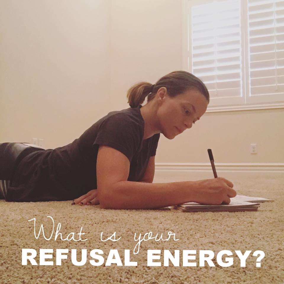 CHANGE YOUR LIFE WHEN YOU DETERMINE WHAT YOUR REFUSAL ENERGY IS.