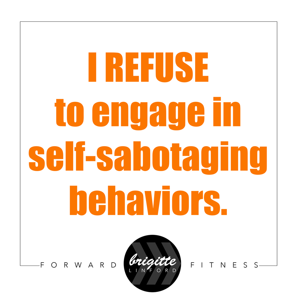 REFUSED TO ENGAGE IN SELF-SABOTAGING BEHAVIORS
