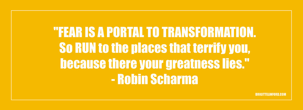 """FEAR IS THE PORTAL TO TRANSFORMATION SO RUN TO THE PLACES THAT TERRIFY YOU, BECAUSE THERE YOUR GREATNESS LIES."" BY ROBIN SCHARMA"