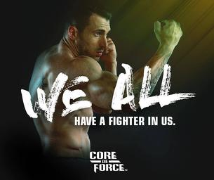 WE ALL HAVE A FIGHTER IN US CORE DE FORCE