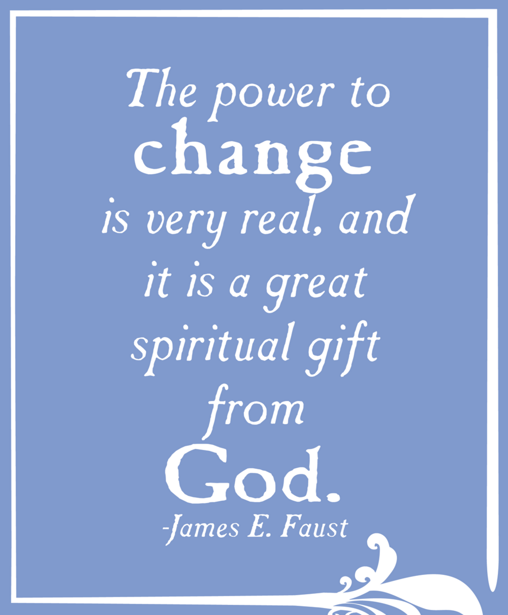 The power of change is very real, and is a great spiritual gift from God. -James E Faust