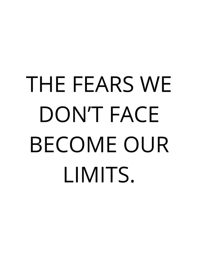 The Fears we don' face become our limits.