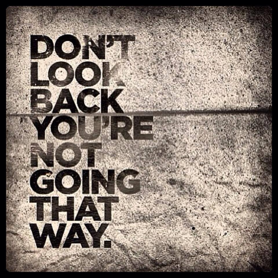 DON'T LOOK BACK MOVE FORWARD