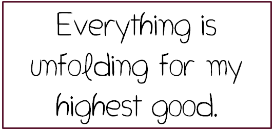 Everything IS for our highest good, hard times included!
