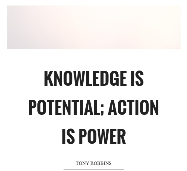 knowledge is potential, action is power.