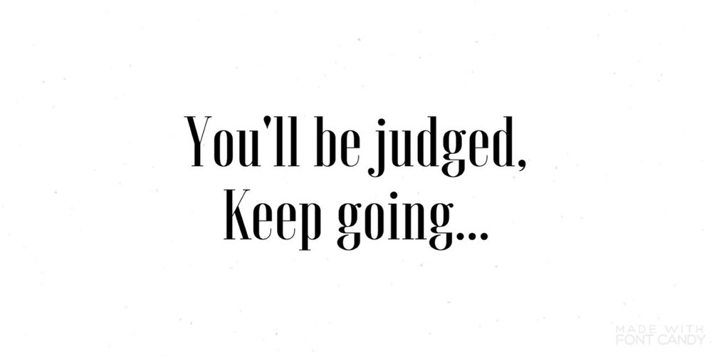 You'll be judged, keep going