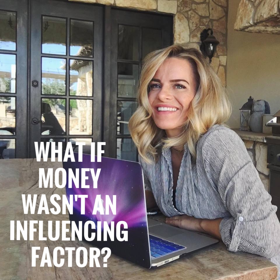 WHAT IF MONEY WASN'T AN INFLUENCING FACTOR?