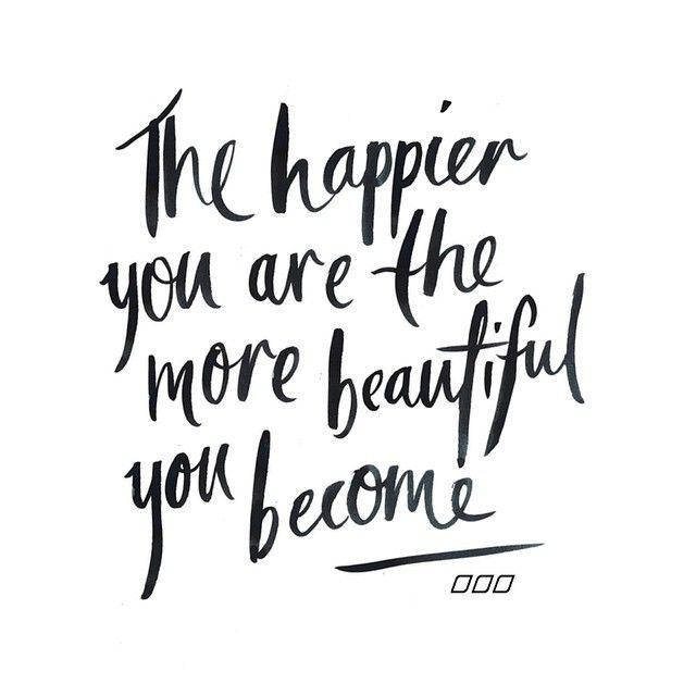 THE HAPPIER YOU ARE THE MORE BEAUTIFUL YOU BECOME. YOU CHOOSE!