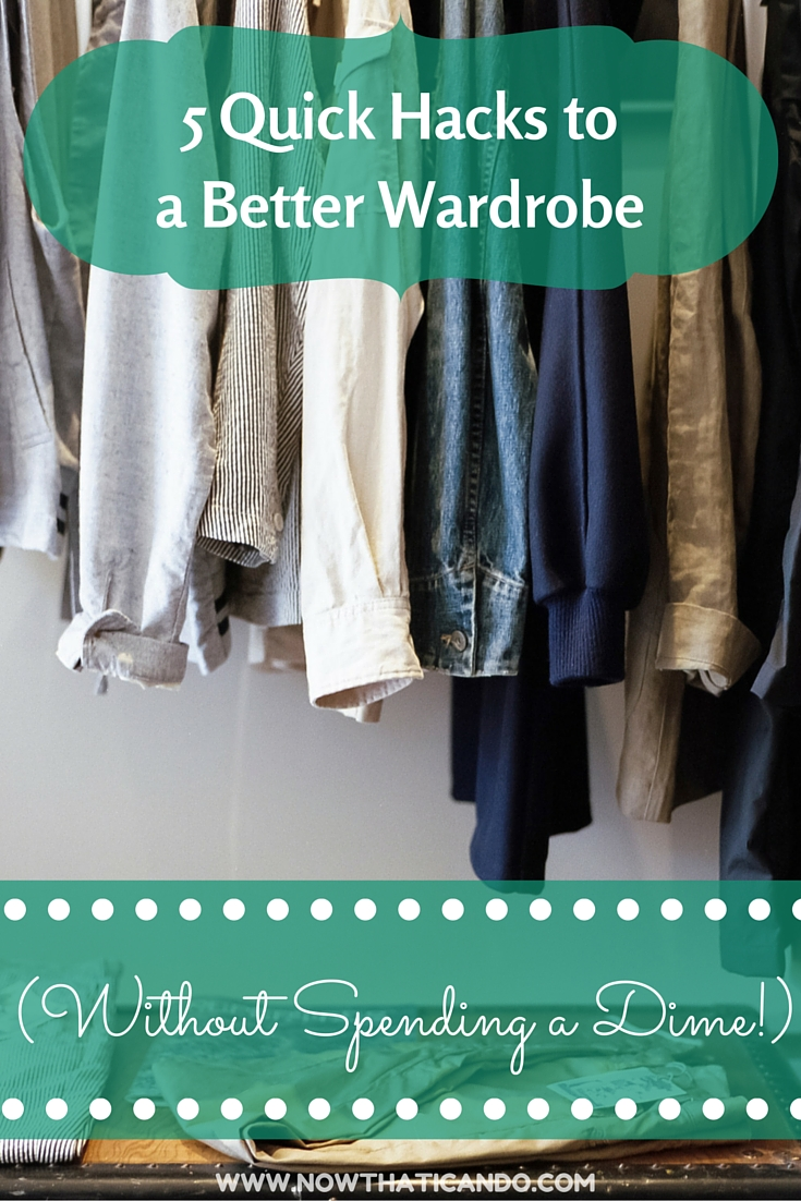 Do you wish you could improve your wardrobe but don't know where to start? Don't have time or money to revamp your closet right now? Here are some easy hacks to a better wardrobe for free!