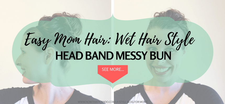 Need a quick hair style for when you just get out of the shower and don't have time to blow dry? Here's the first style of more to come: a headband messy bun. Click through for steps and a video tutorial.