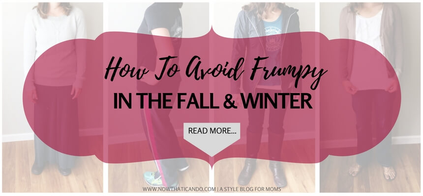 How to avoid dressing frumpy in the fall and winter. A guide for moms.