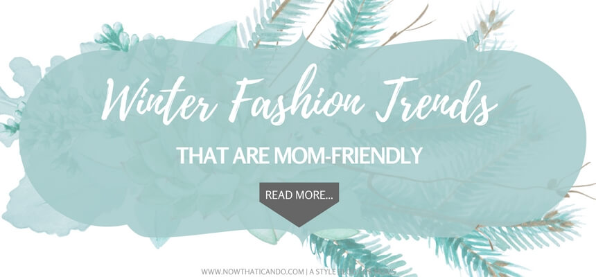 5 winter style trends that moms can wear!