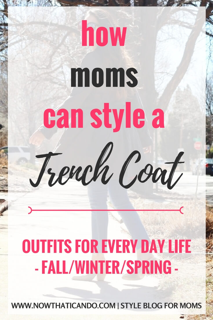 Mom outfits to wear with a trench coat. Love the tip to add a trench coat to a mom wardrobe because it's a basic that goes with everything- casual and dressy! Love this whole blog. Specific fashion tips just for MOMS!!