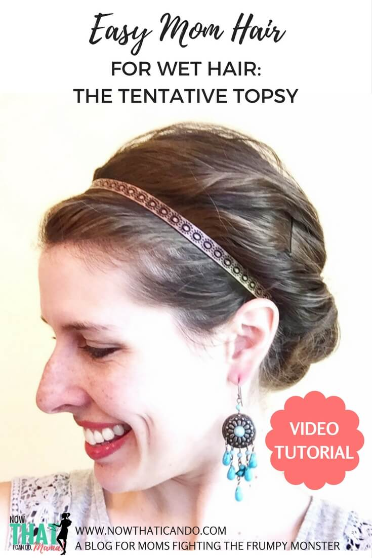 Hairdo for wet hair (no blow drying required!) Easy Mom Hairstyle... called The Tentative Topsy!
