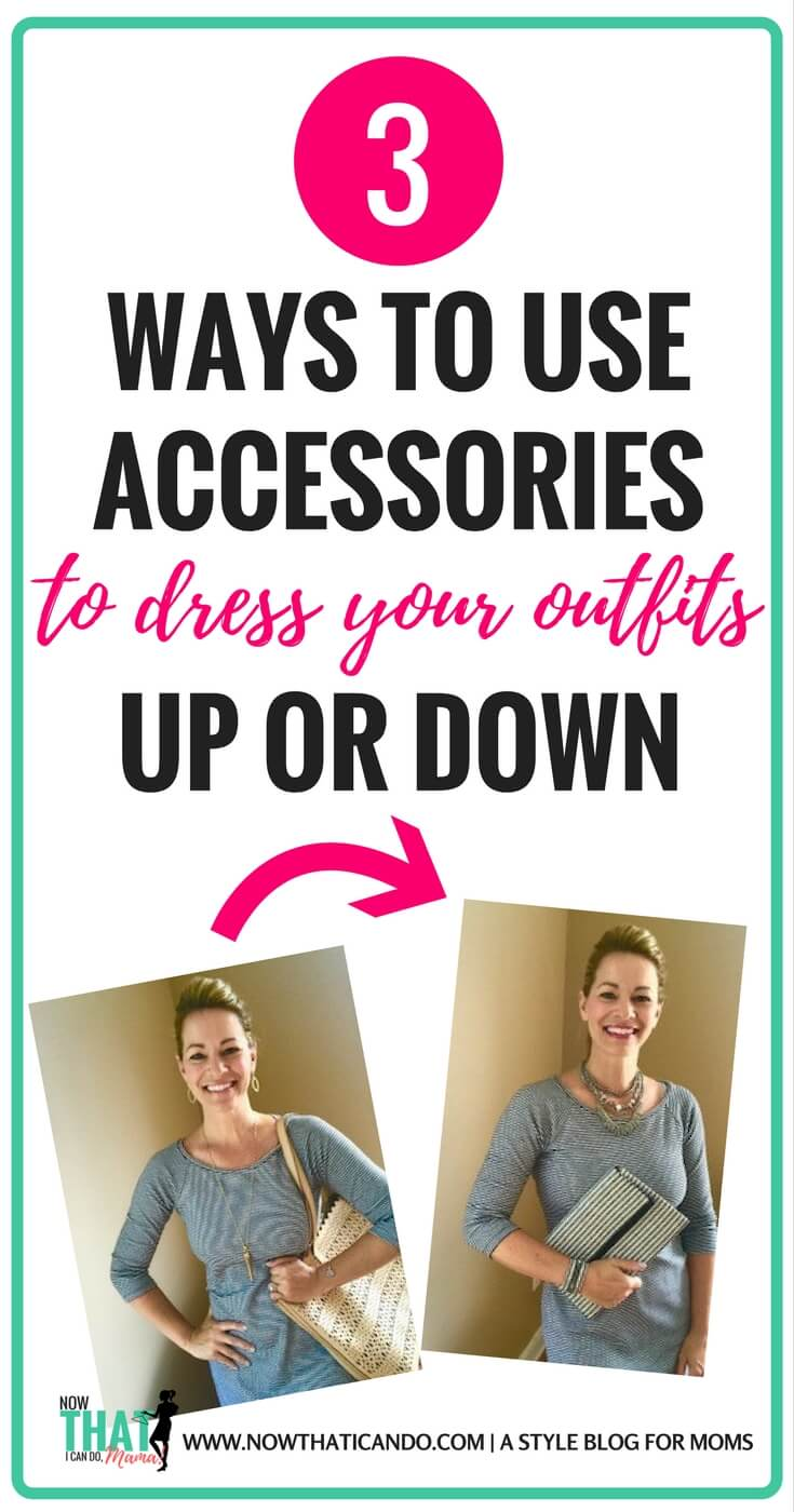How to use accessories to dress mom outfits up or casual them down! 3 types of outfits (t-shirt and jeans, little black or striped dress, and work wear) and what accessories to use.