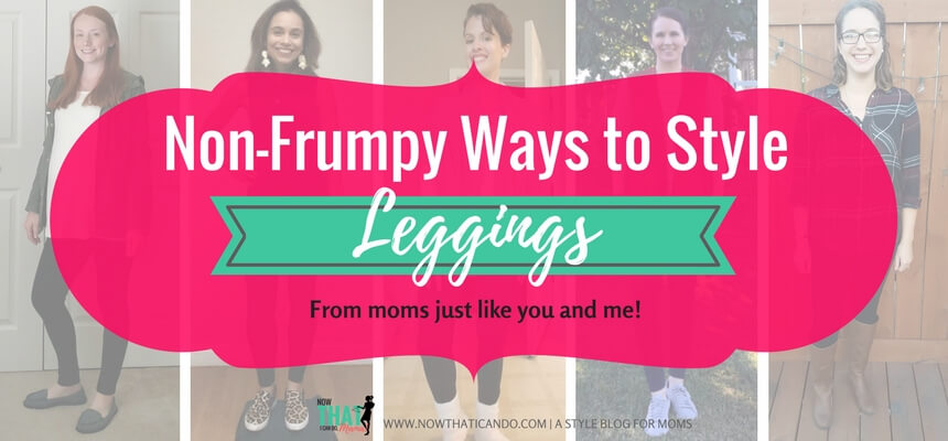 Having a hard time styling your #leggings? Moms just like you modeling how to wear leggings - non-frumpy, mom friendly, cute, chic fashion!  #mom #fashion #outfits #tips # ideas #easy #clothes #style