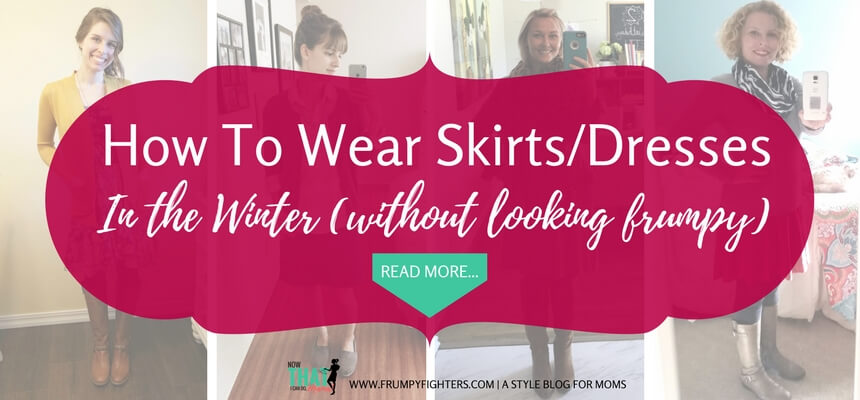 Fight the mom frump in winter too! Here are some outfit ideas for wearing skirts and dresses when it's cold. These looks are #momlife friendly and so cozy for both staying at home or going on errands. Look like a chic mom despite the cold this fall and winter! #winter #fall #moms #outfits #ideas #fashion #style #stayathome