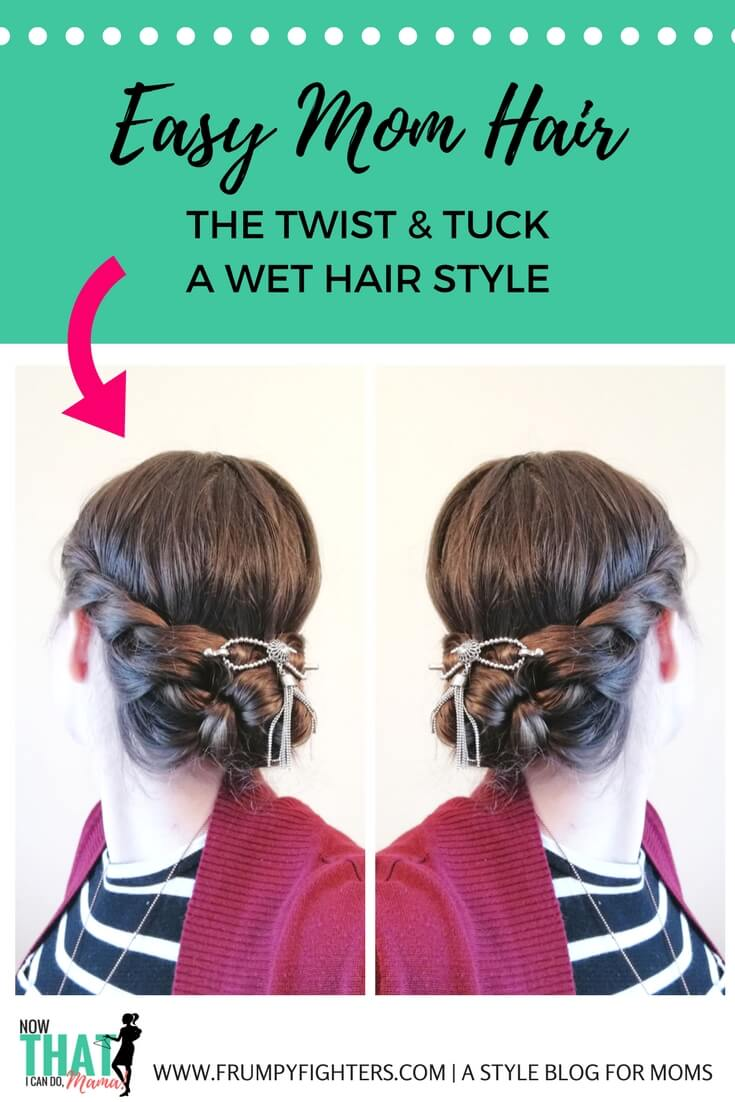 A Wet Hair Style For Moms The Twist Tuck With Flexi Clips By
