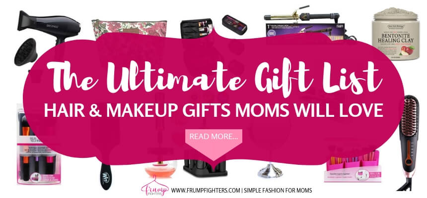 The Ultimate Gift Ideas List For Moms Who Love Beauty Hair Makeup Easy Fashion For Moms