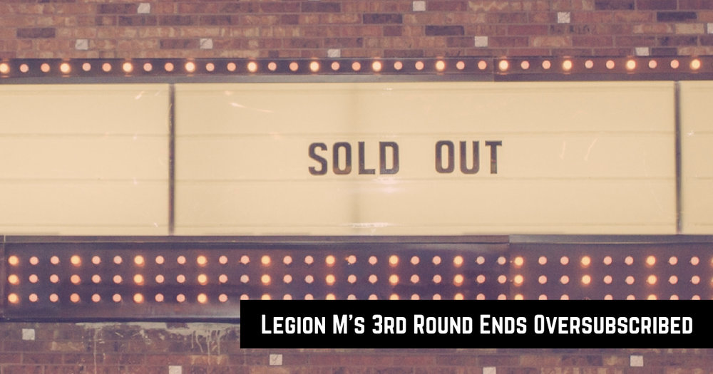 Legion M's 3rd Round Ends Oversubscribed.