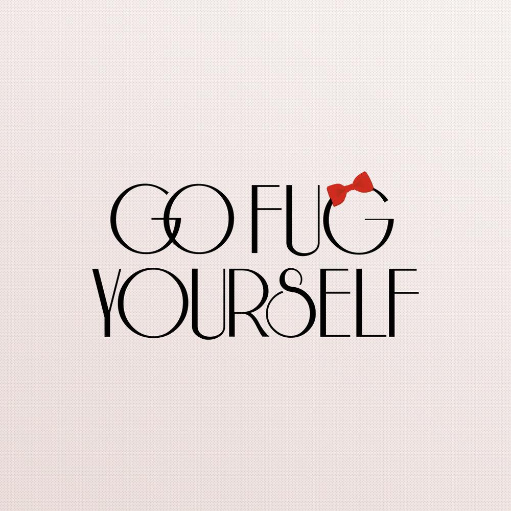 GO FUG YOURSELF, 2010