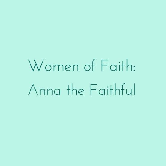 Women of Faith: Anna the Faithful