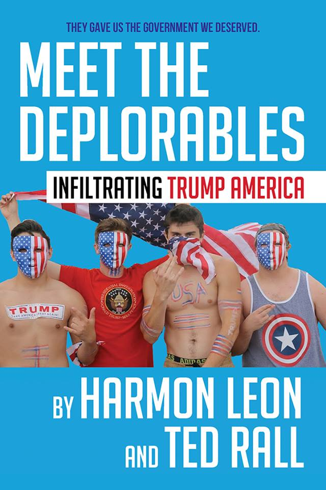 Meet the Deplorables - Award-winning infiltrative journalist Harmon Leon is at it again, this time collaborating with political cartoonist Ted Rall. In their new book, Meet the Deplorables: Infiltrating Trump America, Leon goes undercover into the heart of Trump America, and Rall – two-time winner of the RFK Journalism Award and a Pulitzer Prize finalist – adds an innovative extra dimension to the book with his full-color illustrations.More info: Here