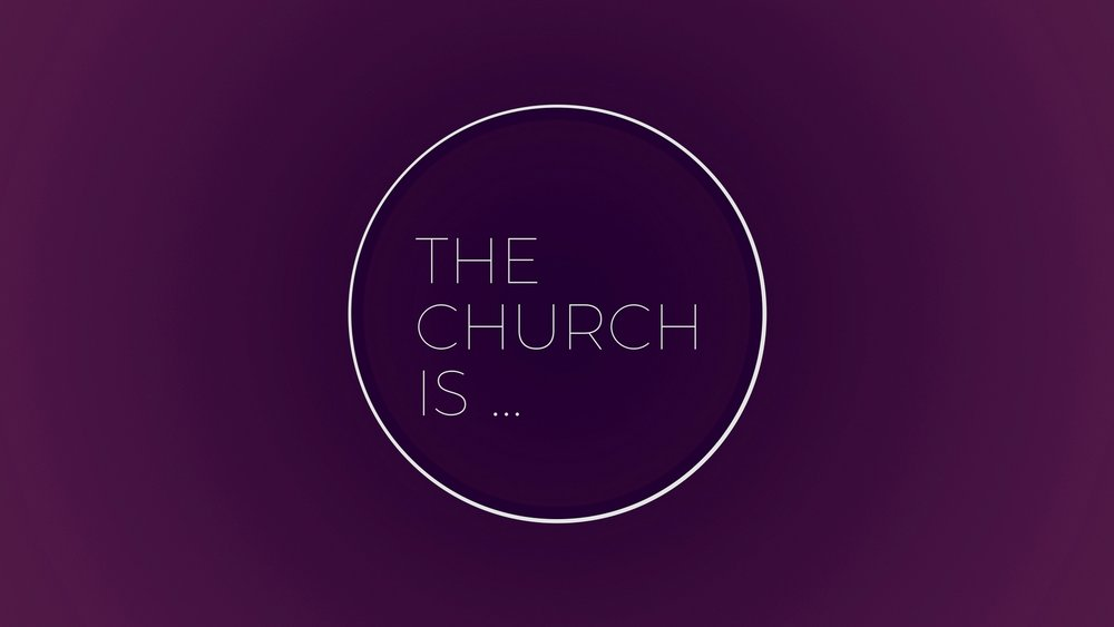 The Church Is...