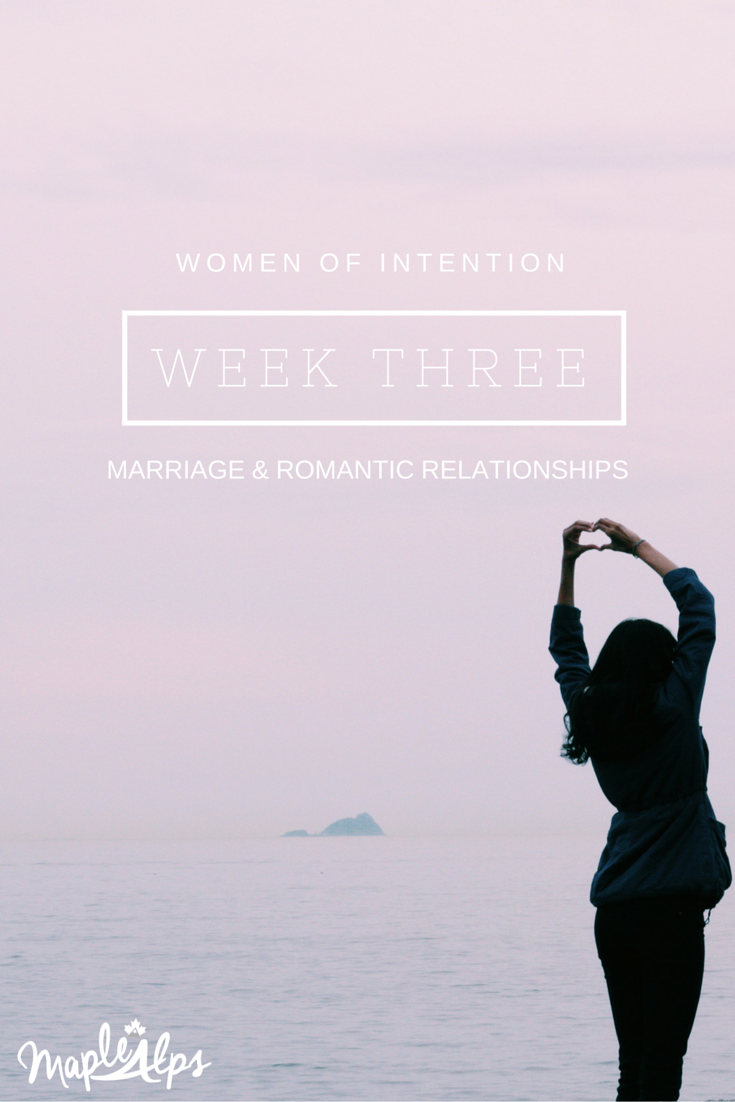 Women of Intention Week Three: Intentional Marriages & Romantic Relationships