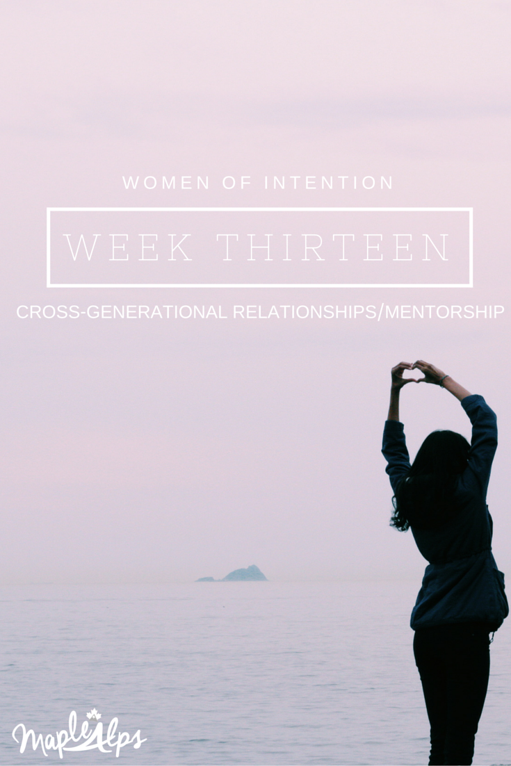 Cross Generational Relationships and Mentorship. Women of Intention #WomenOfIntention16 #MapleAlps