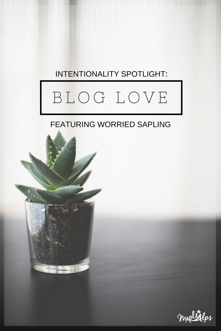 Intentionality Spotlight: Blog Love: Worried Sapling | www.maplealps.com