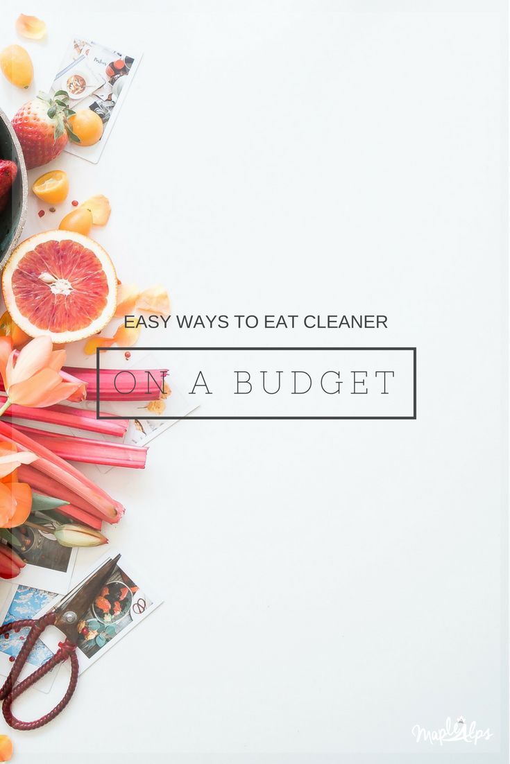 Eating Cleaner on a Budget | www.maplealps.com