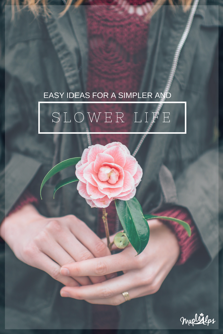 Simple Ideas to Live a Slower and Simpler Life | www.maplealps.com
