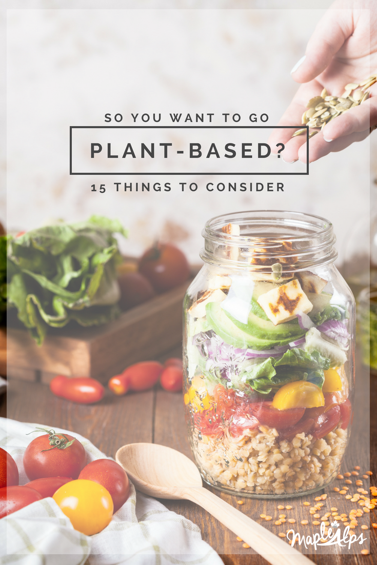Going Plant-Based? Here are 15 Things to Think About | www.maplealps.com