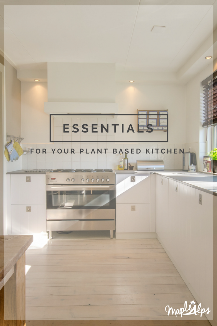 Essentials for your Plant Based Kitchen | www.maplealps.com
