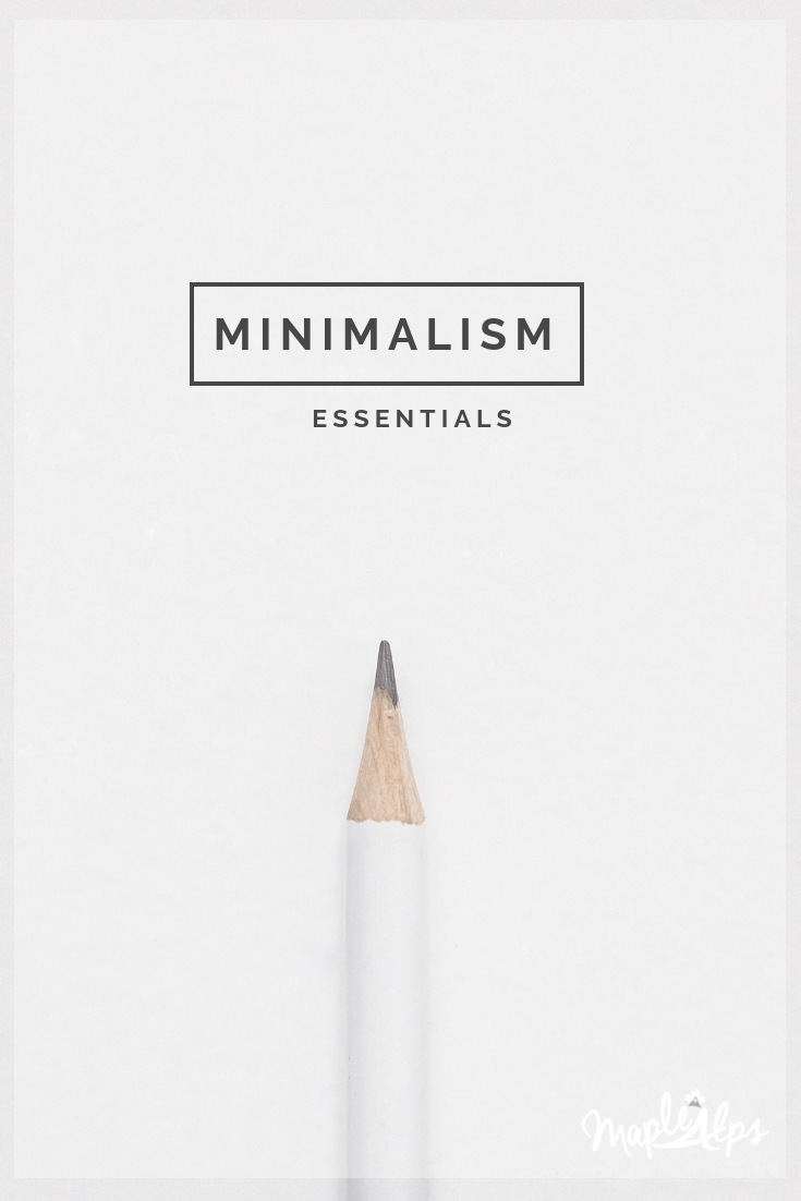 Minimalism Essentials | www.maplealps.com