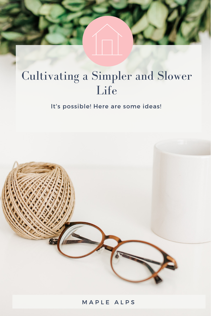 How to Cultivate a Slower and Simpler Life | www.maplealps.com
