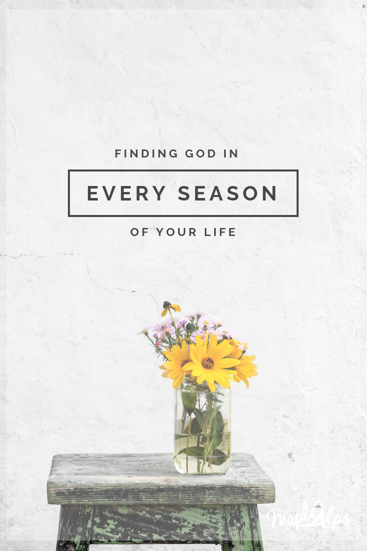 Finding God In Your Every Season | www.maplealps.com