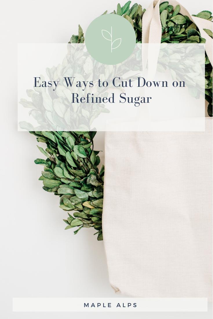 Easy Ways to Cut Down on Refined Sugar | www.maplealps.com