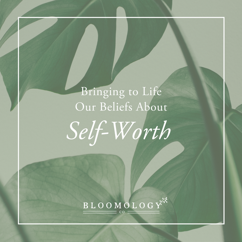 Bringing Our Beliefs About Self-Worth to Life | bloomology.co
