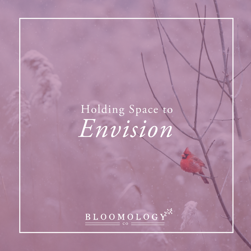 Hold Space to Envision | Bloomology.co