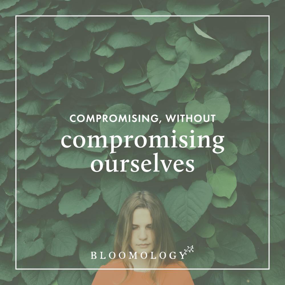 Compromising Without Compromising Ourselves | Bloomology.co