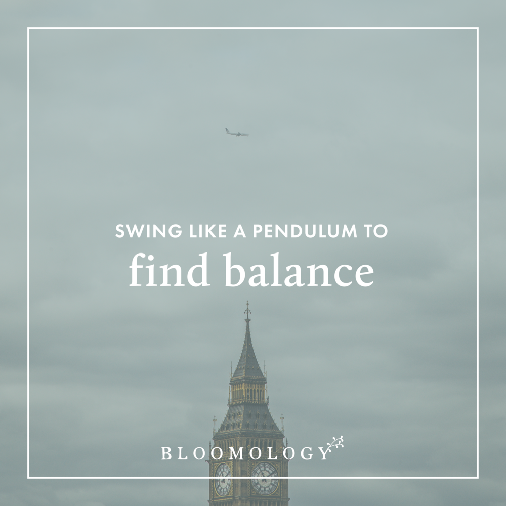 Swing Like a Pendulum to Find Healthy Balance | Bloomology.co