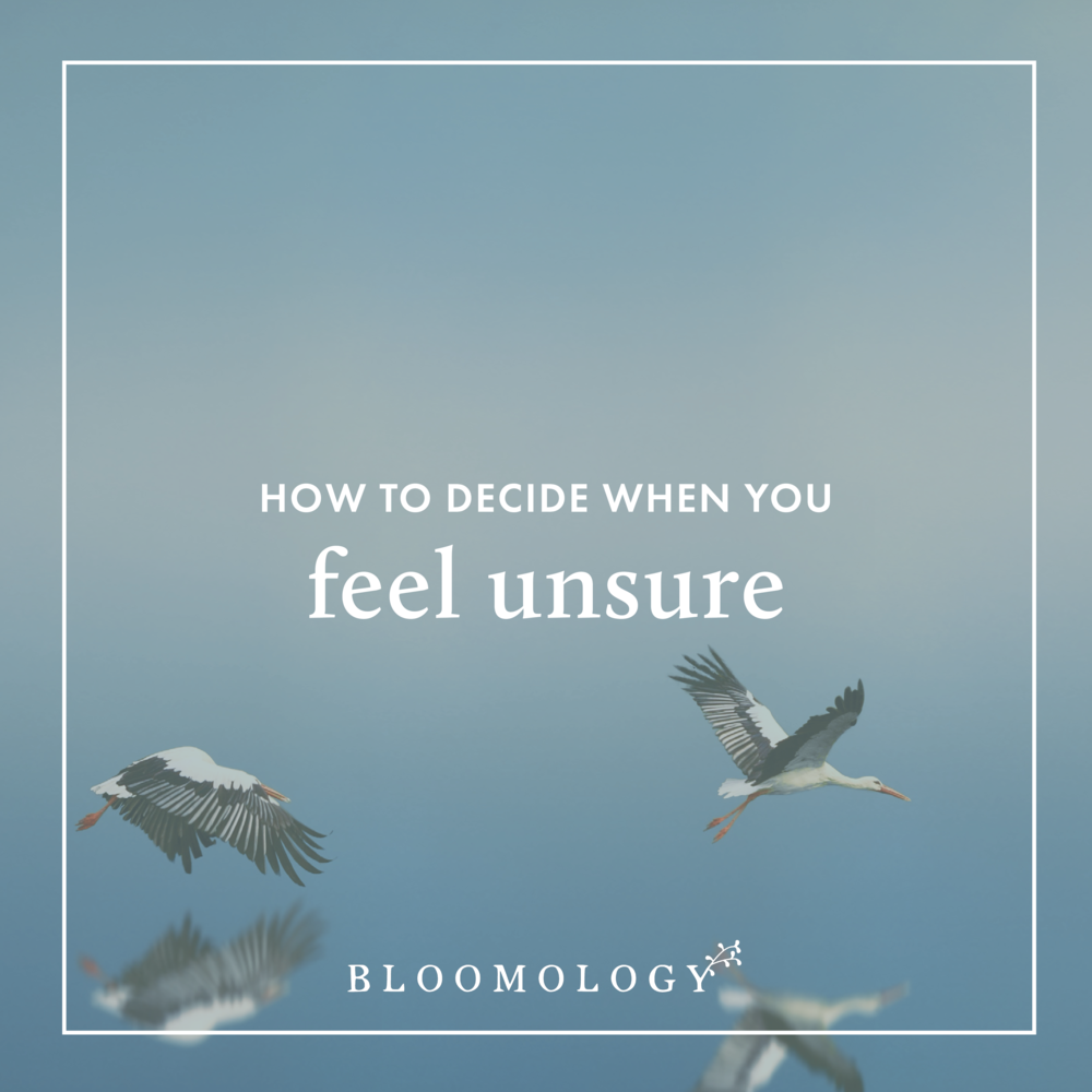 Making Decisions When You Feel Unsure | Bloomology.co