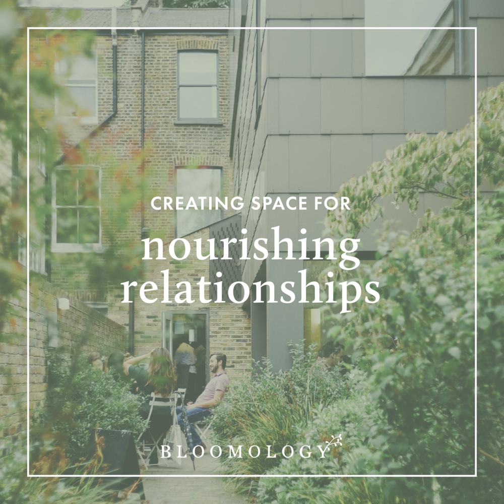Creating Space for Nourishing Relationships | Bloomology.co