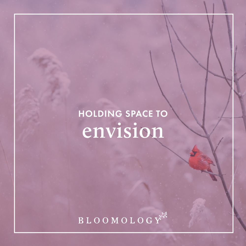 Holding Space to Envision | Bloomology.co