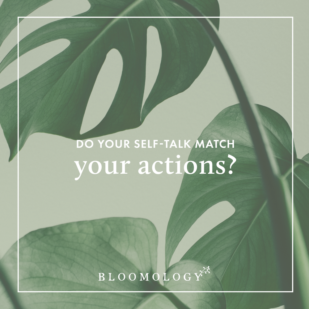 Does Your Self-Talk Match Your Actions? | Bloomology.co